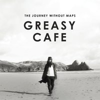 The Journey Without Maps — Greasy Cafe', Greasy Café
