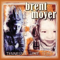 Tennessee Tears — Brent Moyer