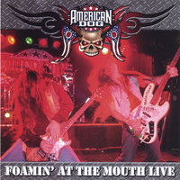 Foamin' At the Mouth - Live! — American Dog