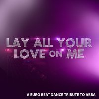 Lay All Your Love On Abba: A Eurobeat Tribute To Abba — сборник