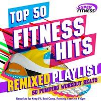 Top 50 Fitness Hits Remixed Playlist - 50 Pumping Workout Beats - Reworked for Keep Fit, Boot Camp, Running, Exercise & Gym — сборник
