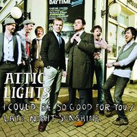 I Could Be So Good For You (Official Minder theme) / Late Night Sunshine — Attic Lights