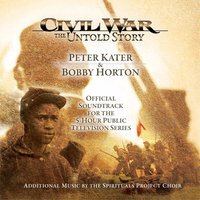 Civil War: The Untold Story — Peter Kater, Bobby Horton, The Spirituals Project, Peter Kater & Bobby Horton