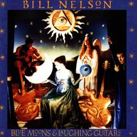 Blue Moons And Laughing Guitars — Bill Nelson