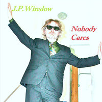Nobody Cares - Single — J.P. Winslow