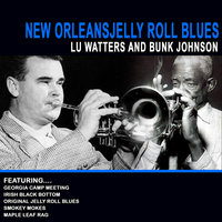 New Orleans Jelly Roll Blues - Lu Watters And Bunk Johnson — Bunk Johnson, Lu Watters, Lu Watters and Bunk Johnson