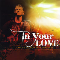 In Your Love — Christ Fellowship Church