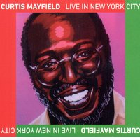 Live in New York City — Curtis Mayfield