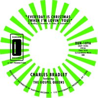 Every Day Is Christmas (When I'm Lovin' You) — Charles Bradley feat. Menahan Street Band