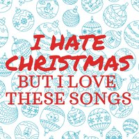 I Hate Christmas but I Love These Songs — сборник