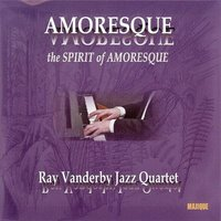 The Spirit Of Amoresque — Ray Vanderby Jazz Quartet