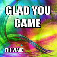 Glad You Came — The Wave