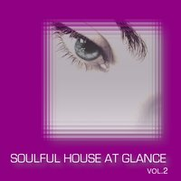 Soulful House At Glance, Vol. 2 — сборник