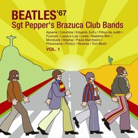 A Tribute to the Beatles '67, Vol. 1: Sgt Pepper's Brazuca Club Bands — сборник