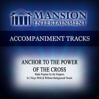 Anchor to the Power of the Cross (Made Popular by the Hoppers) [Accompaniment Track] — Mansion Accompaniment Tracks