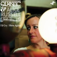 I'd Cry / Here Again — Quantic, Alice Russell