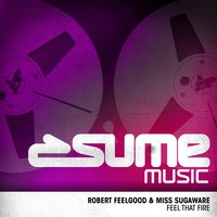 Feel That Fire — Robert Feelgood, Miss Sugaware, Robert Feelgood, Miss Sugarware, Miss Sugarware