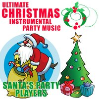 Ultimate Christmas Instrumental Party Music — Santa's Party Players