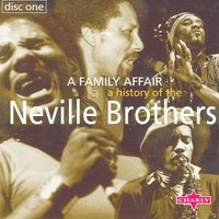 A History Of The Neville Brothers - A Family Affair CD1 — The Neville Brothers