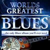 40 - Worlds Greatest Blues - The only Blues album you'll ever need — Blues Masters