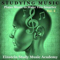 Studying Music: Piano Music to Make You Smarter, Vol. 2 — Einstein Study Music Academy