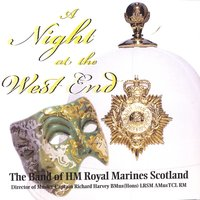 A Night At The West End — The Band of HM Royal Marines Scotland, Captain Richard Harvey Bmus(Hons)