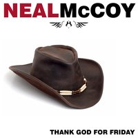 Thank God For Friday — Neal Mccoy