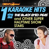 Drew's Famous # 1 Karaoke Hits: Sing Like The Black Eyed Peas & Other Super Halftime Show Stars — Karaoke