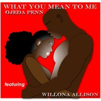 What You Mean to Me (feat. Willona Allison) — Ojeda Penn