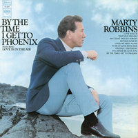 By the Time I Get to Phoenix — Marty Robbins