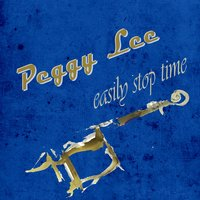 Easily Stop Time — Peggy Lee, Benny Goodman