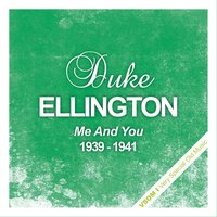 Me And You - The Complete Recordings 1939 - 1941 — Duke Ellington