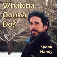 Whatcha Gonna Do? — Spook Handy