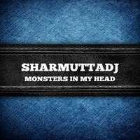 Monsters in My Head — Sharmuttadj