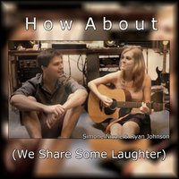 How About (We Share Some Laughter) [feat. Ryan Johnson] — Simone Nicole, Ryan Johnson