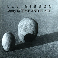 Songs of Time and Place — Lee Gibson