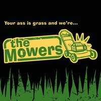 Your Ass Is Grass And We're...The Mowers — The Mowers