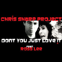 Dont You Just Love It (feat. Ross Lee) — Chris Sharp Project