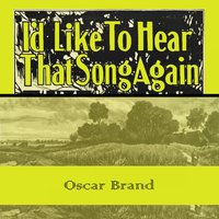Id Like To Hear That Song Again — Oscar Brand
