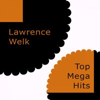 Top Mega Hits — Lawrence Welk, Lawrence Welk & Buddy Merrill