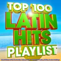 Top 100 Latin Hits Playlist - Over 5 Hours of the Best Latino Anthems Ever! - Perfect for Parties, Bbq's, Beach & Holidays — The Latino Collective