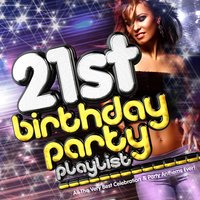 21st Birthday Party Playlist - All the Very Best Celebration & Party Anthems Ever! - Artwork Ready — Kings of the Decks