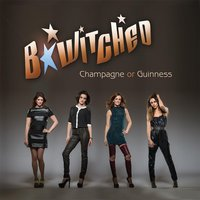 Champagne or Guinness — B*Witched