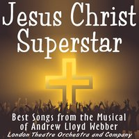 Jesus Christ Superstar - The Rock Opera Musical — Company, The London Theater Orchestra & Company, The London Theater Orchestra