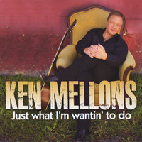 Just What I'm Wantin' to Do (Sweet) — Ken Mellons