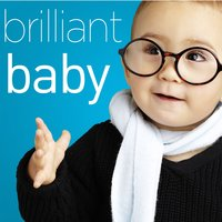 Brilliant Baby - A Collection Of The World's Most Popular Classical Music to Increase Brain Power with Beethoven, Bach, Mozart, Handel, Vivaldi, Barber, and More! — сборник