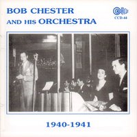 1940-1941 — Bob Chester And His Orchestra