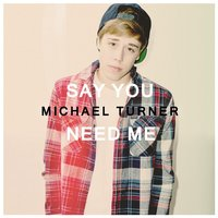 Say You Need Me — Michael Turner