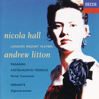 Paganini, Sarasate, Castelnuovo-Tedesco: Guitar Concertos — London Mozart Players, Andrew Litton, Nicola Hall