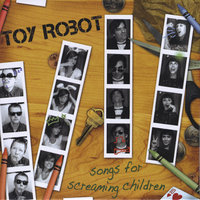 Songs For Screaming Children — Toy Robot
